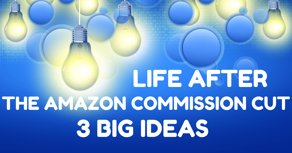 3 Things I'm Doing Immediately After The Big Amazon Commission Cut 1
